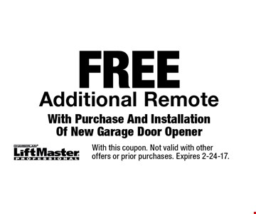 Free additional remote with purchase and installation of new garage door opener. With this coupon. Not valid with other offers or prior purchases. Expires 2-24-17.
