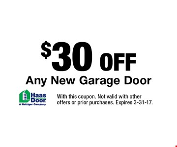 $30 Off Any New Garage Door. With this coupon. Not valid with other offers or prior purchases. Expires 3-31-17.