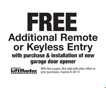 Free additional remote or keyless entry with purchase & installation of new garage door opener. With this coupon. Not valid with other offers or prior purchases. Expires 6-30-17.