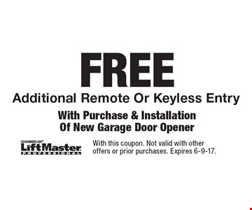 FREE Additional Remote Or Keyless Entry With Purchase & Installation Of New Garage Door Opener. With this coupon. Not valid with other offers or prior purchases. Expires 6-9-17.