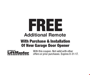 FREE Additional Remote With Purchase & Installation Of New Garage Door Opener. With this coupon. Not valid with other offers or prior purchases. Expires 8-31-17.
