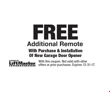 Free Additional Remote With Purchase & Installation Of New Garage Door Opener. With this coupon. Not valid with other offers or prior purchases. Expires 12-31-17.