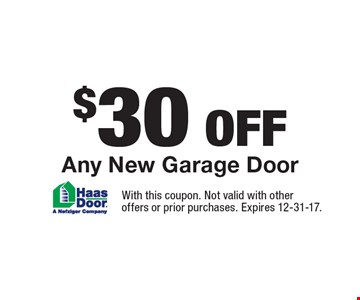$30 Off Any New Garage Door. With this coupon. Not valid with other offers or prior purchases. Expires 12-31-17.
