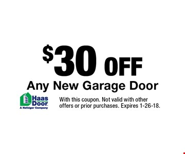 $30 OFF Any New Garage Door. With this coupon. Not valid with other offers or prior purchases. Expires 1-26-18.