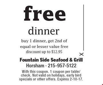 free dinner. buy 1 dinner, get 2nd of equal or lesser value free. discount up to $12.95. With this coupon. 1 coupon per table/check. Not valid on holidays, early bird specials or other offers. Expires 2-10-17.