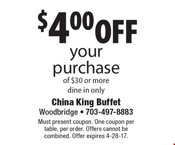 $4.00 off your purchase of $30 or more, dine in only. Must present coupon. One coupon per table, per order. Offers cannot be combined. Offer expires 4-28-17.