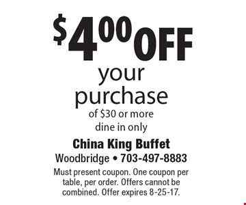 $4.00 off your purchase of $30 or more. Dine in only. Must present coupon. One coupon per table, per order. Offers cannot be combined. Offer expires 8-25-17.