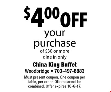 $4.00 off your purchase of $30 or more. dine in only. Must present coupon. One coupon per table, per order. Offers cannot be combined. Offer expires 10-6-17.