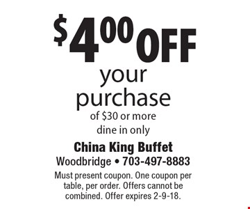 $4.00 off your purchase of $30 or more. Dine in only. Must present coupon. One coupon per table, per order. Offers cannot be combined. Offer expires 2-9-18.