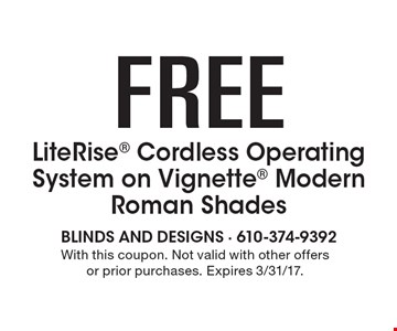 Free LiteRise Cordless Operating System on Vignette Modern Roman Shades. With this coupon. Not valid with other offers or prior purchases. Expires 3/31/17.