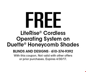 Free LiteRise Cordless Operating System on Duette Honeycomb Shades. With this coupon. Not valid with other offers or prior purchases. Expires 4/30/17.