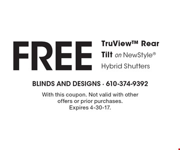 FREE TruView Rear Tilt on NewStyle Hybrid Shutters. With this coupon. Not valid with other offers or prior purchases. Expires 4-30-17.