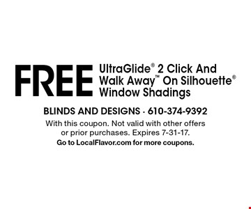FREE UltraGlide 2 Click And Walk Away On Silhouette Window Shadings. With this coupon. Not valid with other offers or prior purchases. Expires 7-31-17. Go to LocalFlavor.com for more coupons.