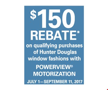 $150 Rebate on qualifying purchases of Hunter Douglas Window Fashions with PowerView Motorization. July 1-September 11, 2017.