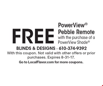 Free PowerView Pebble Remote. With the purchase of a PowerView Shade. With this coupon. Not valid with other offers or prior purchases. Expires 8-31-17. Go to LocalFlavor.com for more coupons.