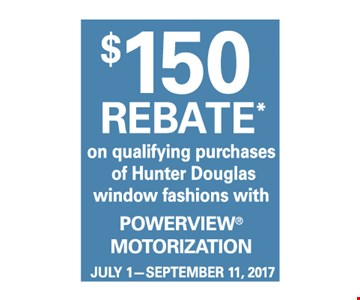 $150 Rebate on qualifying purchases of Hunter Douglas window fashions with PowerView® Motorization. July 1-September 11, 2017.