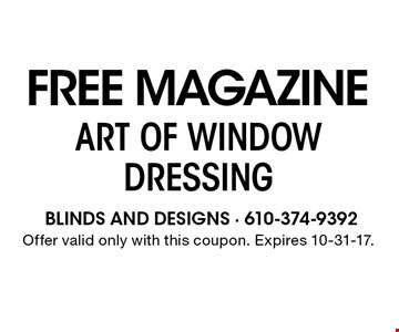 FREE MAGAZINE. ART OF WINDOW DRESSING. Offer valid only with this coupon. Expires 10-31-17.
