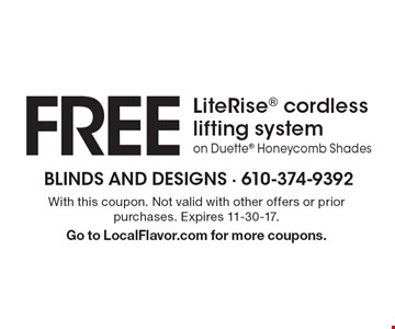 FREE LiteRise cordless lifting system on Duette Honeycomb Shades. With this coupon. Not valid with other offers or prior purchases. Expires 11-30-17. Go to LocalFlavor.com for more coupons.
