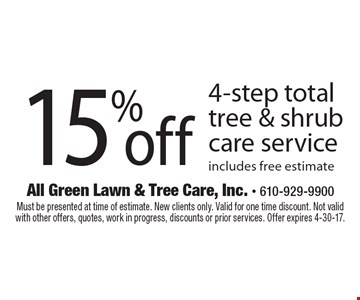 15% off 4-step total tree & shrub care service. Includes free estimate. Must be presented at time of estimate. New clients only. Valid for one time discount. Not valid with other offers, quotes, work in progress, discounts or prior services. Offer expires 4-30-17.