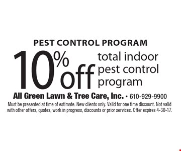 10% off total indoor pest control program. Must be presented at time of estimate. New clients only. Valid for one time discount. Not valid with other offers, quotes, work in progress, discounts or prior services. Offer expires 4-30-17.