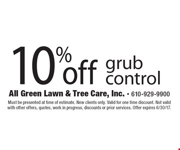10% off grub control. Must be presented at time of estimate. New clients only. Valid for one time discount. Not valid with other offers, quotes, work in progress, discounts or prior services. Offer expires 6/30/17.