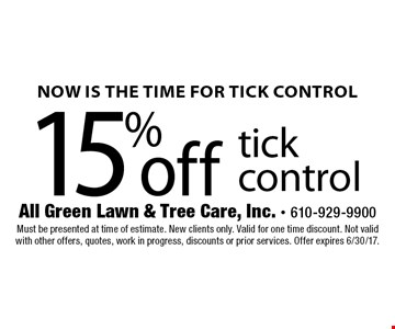Now Is The Time For Tick Control. 15% off tick control. Must be presented at time of estimate. New clients only. Valid for one time discount. Not valid with other offers, quotes, work in progress, discounts or prior services. Offer expires 6/30/17.