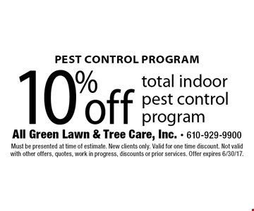 10% off total indoor pest control program. Must be presented at time of estimate. New clients only. Valid for one time discount. Not valid with other offers, quotes, work in progress, discounts or prior services. Offer expires 6/30/17.