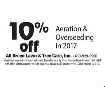 10%off Aeration & Overseeding in 2017. Must be presented at time of estimate. New clients only. Valid for one-time discount. Not valid with other offers, quotes, work in progress, discounts or prior services. Offer expires 10-1-17.