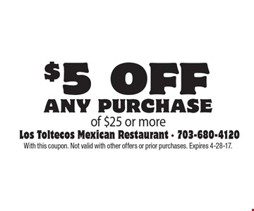 $5 off any purchase of $25 or more. With this coupon. Not valid with other offers or prior purchases. Expires 4-28-17.