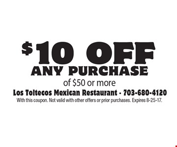 $10 off any purchase of $50 or more. With this coupon. Not valid with other offers or prior purchases. Expires 8-25-17.