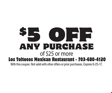 $5 off any purchase of $25 or more. With this coupon. Not valid with other offers or prior purchases. Expires 8-25-17.