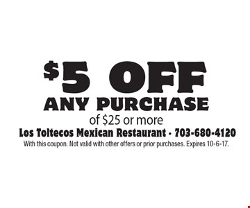 $5 off any purchase of $25 or more. With this coupon. Not valid with other offers or prior purchases. Expires 10-6-17.