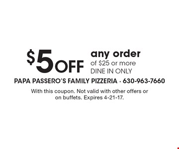 $5 Off any order of $25 or more, dine in only. With this coupon. Not valid with other offers or on buffets. Expires 4-21-17.