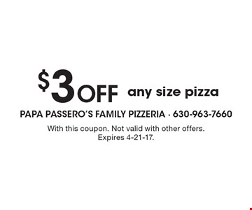 $3 Off any size pizza. With this coupon. Not valid with other offers. Expires 4-21-17.
