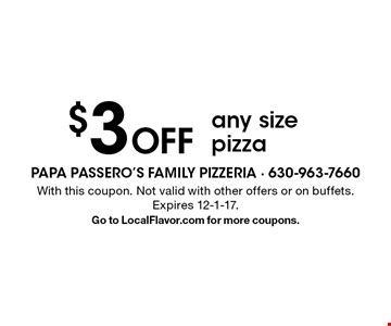 $3 Off any size pizza. With this coupon. Not valid with other offers or on buffets. Expires 12-1-17. Go to LocalFlavor.com for more coupons.