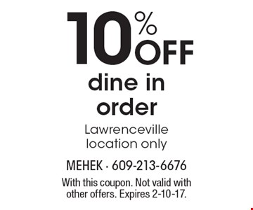 10% Off dine in order. Lawrenceville location only. With this coupon. Not valid with other offers. Expires 2-10-17.