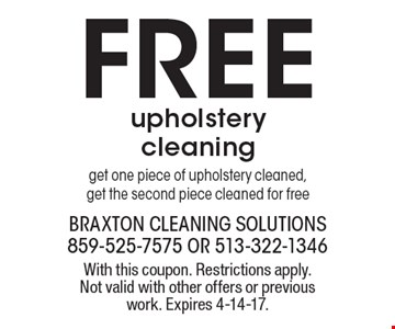 Feww upholstery cleaning. Get one piece of upholstery cleaned, get the second piece cleaned for free. With this coupon. Restrictions apply. Not valid with other offers or previous work. Expires 4-14-17.