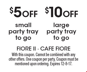 $10 Off large party tray to go OR $5 Off small party tray to go. With this coupon. Cannot be combined with any other offers. One coupon per party. Coupon must be mentioned upon ordering. Expires 12-8-17.