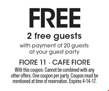 Free 2 free guests with payment of 20 guests at your guest party. With this coupon. Cannot be combined with any other offers. One coupon per party. Coupon must be mentioned at time of reservation. Expires 4-14-17.