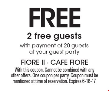Free 2 free guests with payment of 20 guests at your guest party. With this coupon. Cannot be combined with any other offers. One coupon per party. Coupon must be mentioned at time of reservation. Expires 6-16-17.