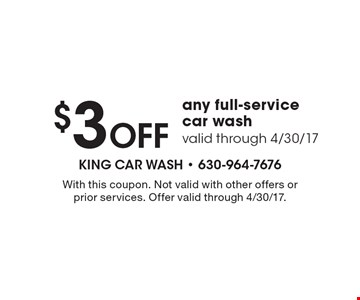 $3 OFF any full-service car wash valid through 4/30/17. With this coupon. Not valid with other offers or prior services. Offer valid through 4/30/17.