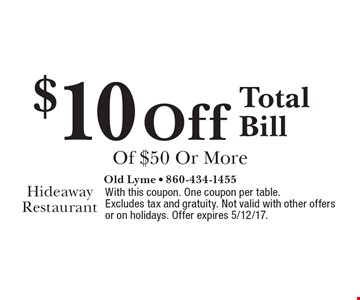 $10 Off Total Bill Of $50 Or More. With this coupon. One coupon per table. Excludes tax and gratuity. Not valid with other offers or on holidays. Offer expires 5/12/17.