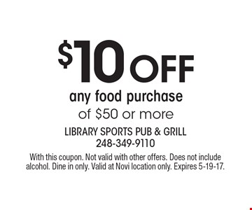 $10 Off any food purchase of $50 or more. With this coupon. Not valid with other offers. Does not include alcohol. Dine in only. Valid at Novi location only. Expires 5-19-17.