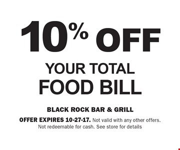 10% Off Your Total Food Bill. Offer expires 10-27-17. Not valid with any other offers. Not redeemable for cash. See store for details