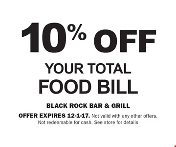 10% Off Your Total Food Bill. Offer expires 12-1-17. Not valid with any other offers. Not redeemable for cash. See store for details