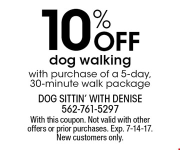 10% Off dog walking with purchase of a 5-day, 30-minute walk package. With this coupon. Not valid with other offers or prior purchases. Exp. 7-14-17. New customers only.