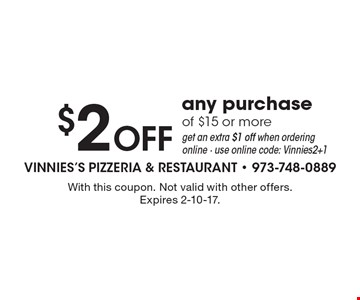 $2 OFF any purchase of $15 or more get an extra $1 off when ordering online - use online code: Vinnies2+1. With this coupon. Not valid with other offers. Expires 2-10-17.