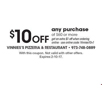 $10 OFF any purchase of $60 or moreget an extra $1 off when ordering online - use online code: Vinnies10+1. With this coupon. Not valid with other offers. Expires 2-10-17.