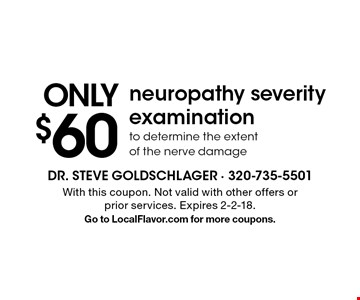 Only $60 neuropathy severity examination to determine the extent of the nerve damage. With this coupon. Not valid with other offers or prior services. Expires 2-2-18.Go to LocalFlavor.com for more coupons.