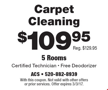 $109.95 Carpet Cleaning. Certified Technician - Free Deodorizer. Reg. $129.95. 5 Rooms. With this coupon. Not valid with other offers or prior services. Offer expires 3/3/17.
